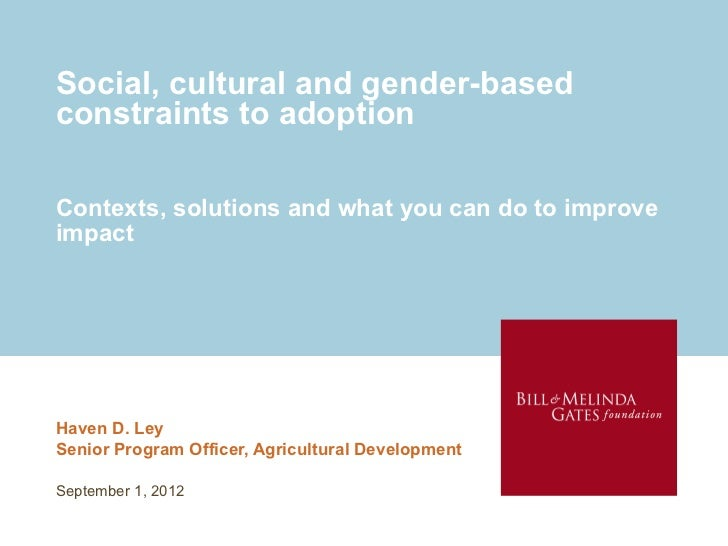 Social, cultural and gender-basedconstraints to adoptionContexts, solutions and what you can do to improveimpactHaven D. L...