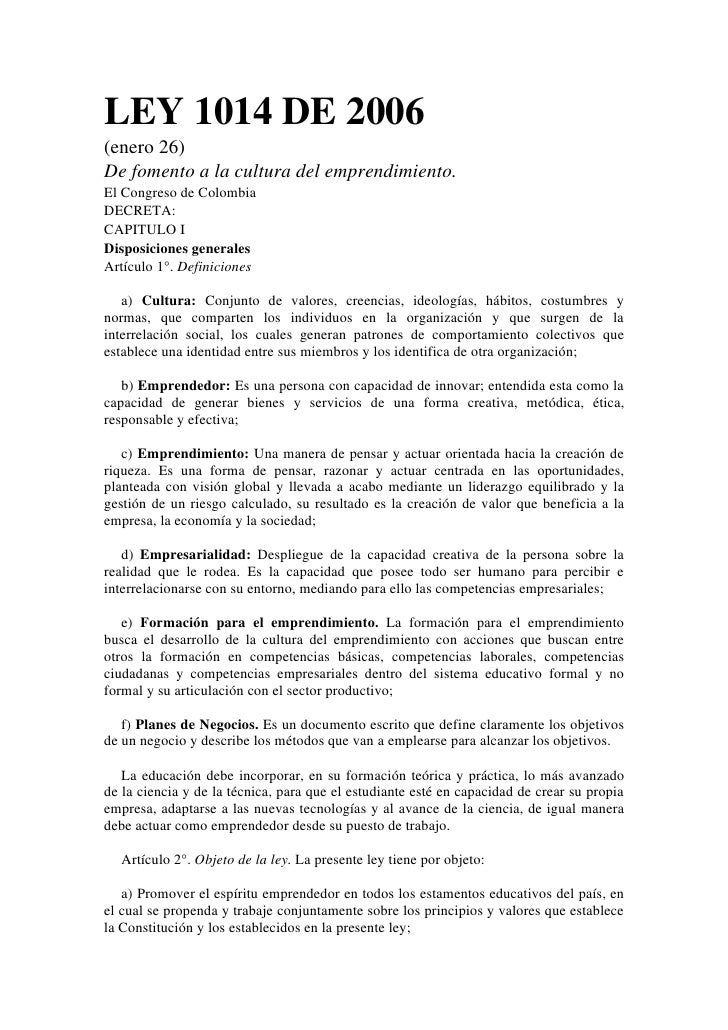 LEY 1014 DE 2006(enero 26)De fomento a la cultura del emprendimiento.El Congreso de ColombiaDECRETA:CAPITULO IDisposicione...