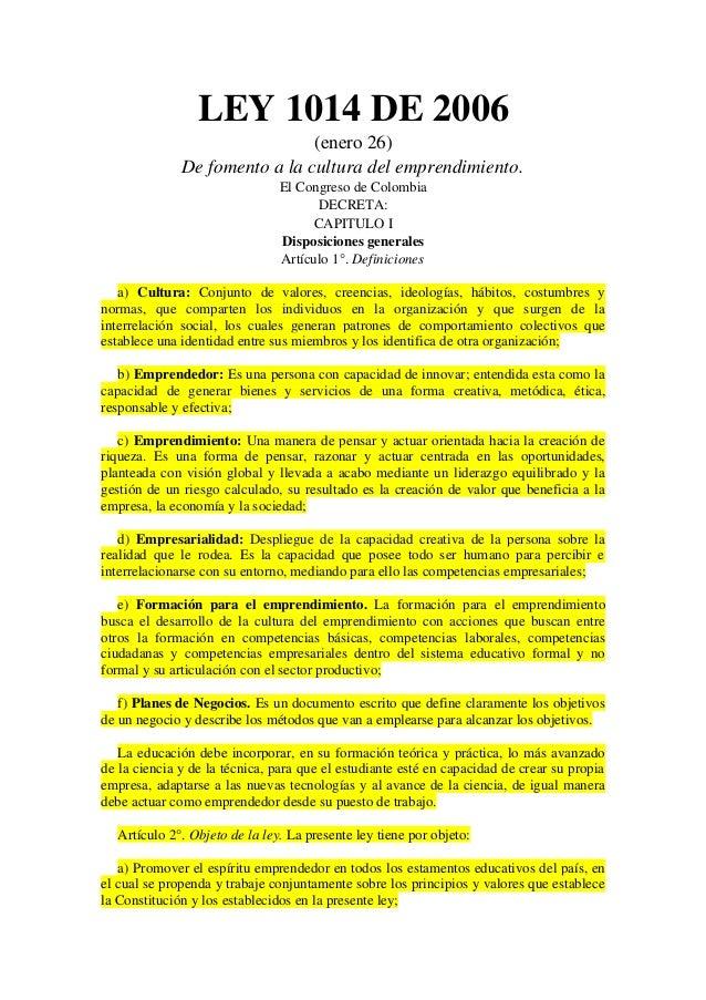 LEY 1014 DE 2006                               (enero 26)              De fomento a la cultura del emprendimiento.        ...