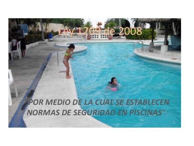 """Ley 1209 de 2008  """"POR MEDIO DE LA CUAL SE ESTABLECEN NORMAS DE SEGURIDAD EN PISCINAS""""."""