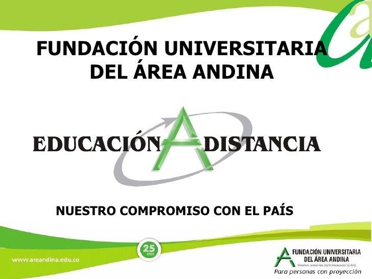 NUESTRO COMPROMISO CON EL PAÍS FUNDACIÓN UNIVERSITARIA DEL ÁREA ANDINA
