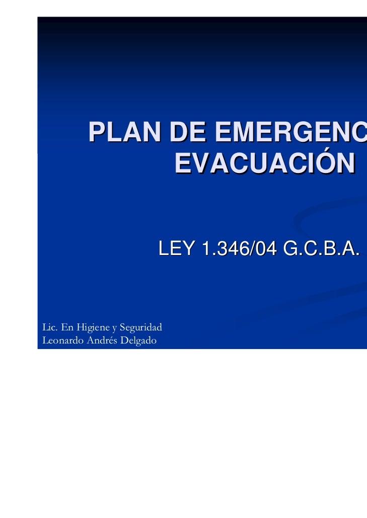 PLAN DE EMERGENCIAS Y               EVACUACIÓN                          LEY 1.346/04 G.C.B.A.Lic. En Higiene y SeguridadLe...