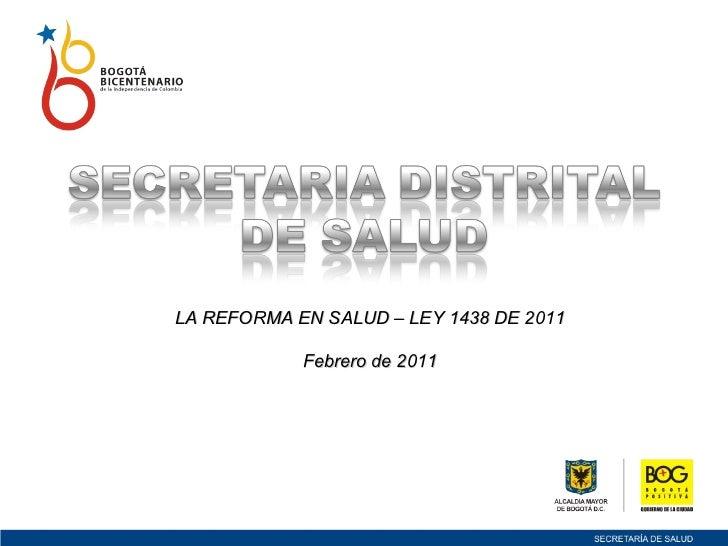 LA REFORMA EN SALUD – LEY 1438 DE 2011 Febrero de 2011