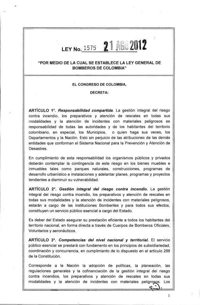 """·LEY 110.- 1575     """"POR MEDIO DE lA CUAL SE ESTABLECE lA lEY GENERAL DE                    BOMBEROS DE COLOMBIA""""         ..."""