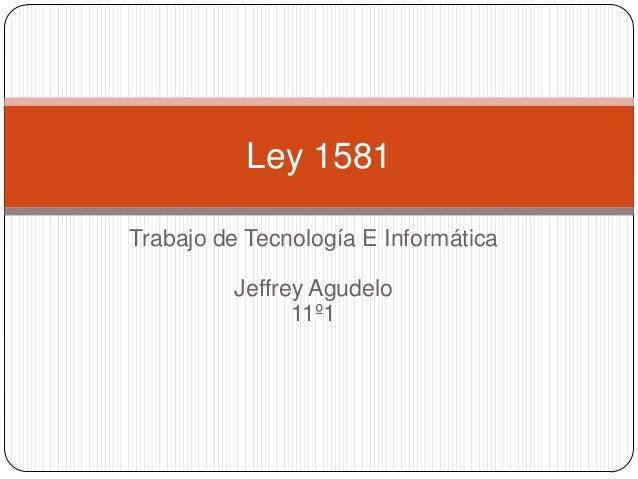 Trabajo de Tecnología E Informática Jeffrey Agudelo 11º1 Ley 1581