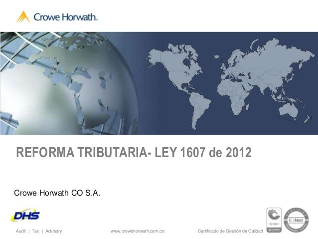 REFORMA TRIBUTARIA- LEY 1607 de 2012Crowe Horwath CO S.A.Audit | Tax | Advisory   www.crowehorwath.com.co   Certificado de...