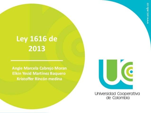 Ley 1616 de  2013  Angie Marcela Cabrejo Moran  Elkin Yesid Martínez Baquero  Kristoffer Rincón medina