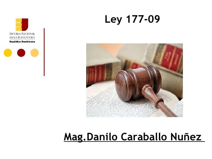 Ley 177-09Mag.Danilo Caraballo Nuñez