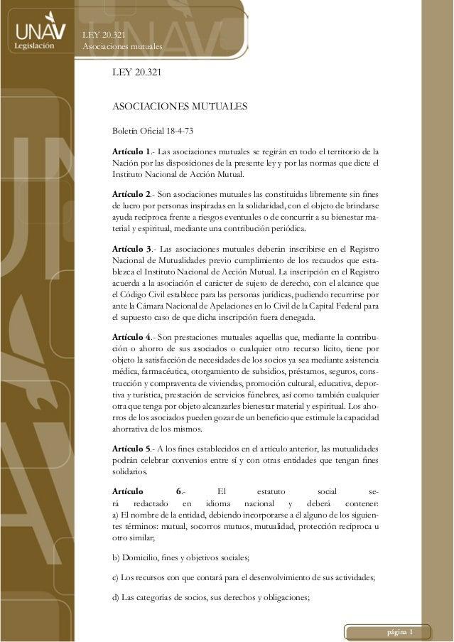página 1 LEY 20.321 Asociaciones mutuales LEY 20.321 ASOCIACIONES MUTUALES Boletín Oficial 18-4-73 Artículo 1.- Las asociac...
