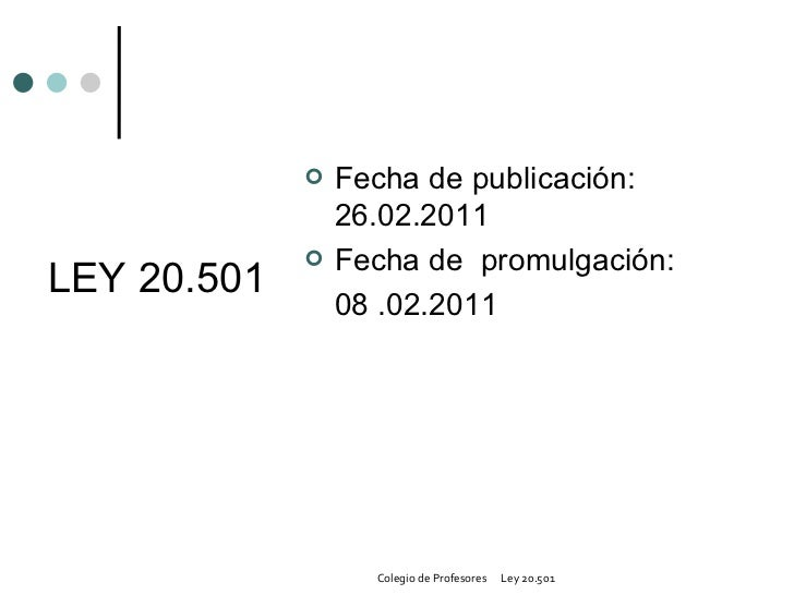 LEY 20.501 <ul><li>Fecha de publicación: 26.02.2011 </li></ul><ul><li>Fecha de  promulgación:  </li></ul><ul><li>08 .02.20...