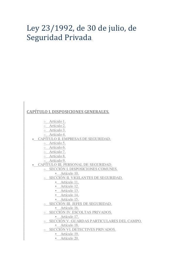 Ley 23/1992, de 30 de julio, de Seguridad Privada.  CAPÍTULO I. DISPOSICIONES GENERALES. o o o o      Artículo 1. Artícu...