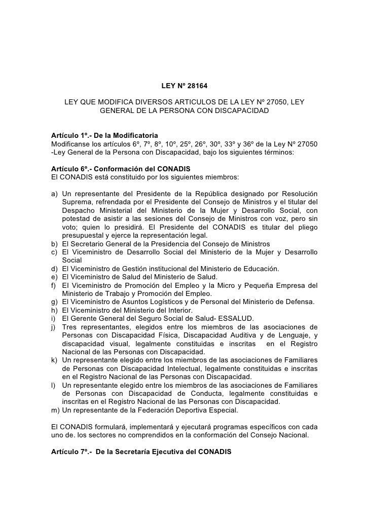 LEY Nº 28164    LEY QUE MODIFICA DIVERSOS ARTICULOS DE LA LEY Nº 27050, LEY            GENERAL DE LA PERSONA CON DISCAPACI...