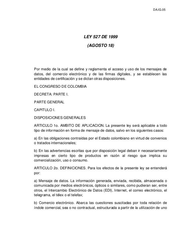 DA.IG.05  LEY 527 DE 1999 (AGOSTO 18)  Por medio de la cual se define y reglamenta el acceso y uso de los mensajes de dato...