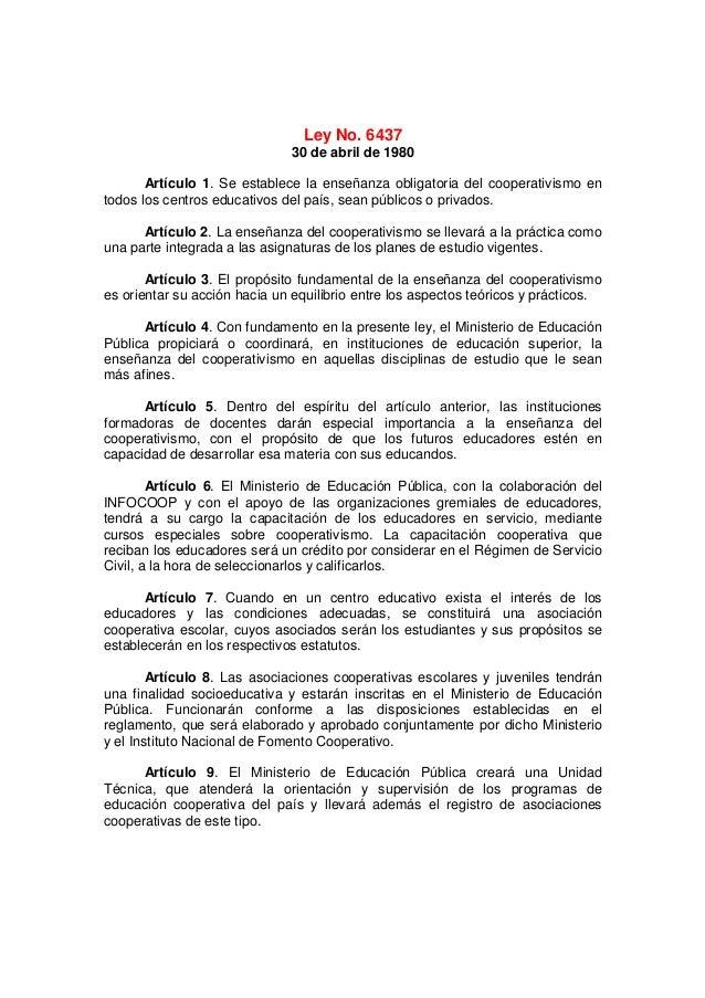 Ley No. 643730 de abril de 1980Artículo 1. Se establece la enseñanza obligatoria del cooperativismo entodos los centros ed...
