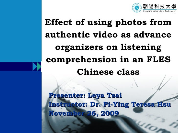 Presenter: Leya Tsai Instructor: Dr. Pi-Ying Teresa Hsu November 26, 2009 Effect of using photos from authentic video as a...