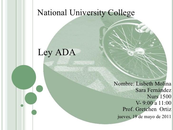 Nombre: Lisbeth Molina Sara Fernández Nurs 1500 V- 9:00 a 11:00 Prof. Gretchen  Ortiz jueves, 19 de mayo de 2011 Ley ADA N...
