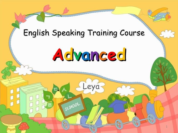 English Speaking Training Course A d v a n c e d Leya