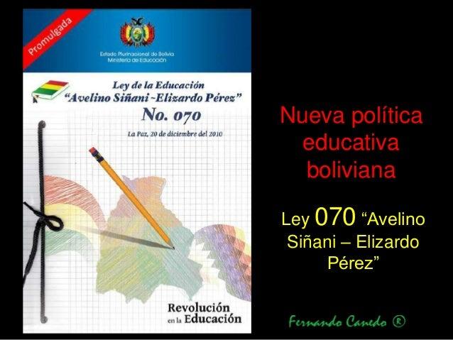 "Nueva política  educativa  bolivianaLey 070 ""Avelino Siñani – Elizardo      Pérez"""