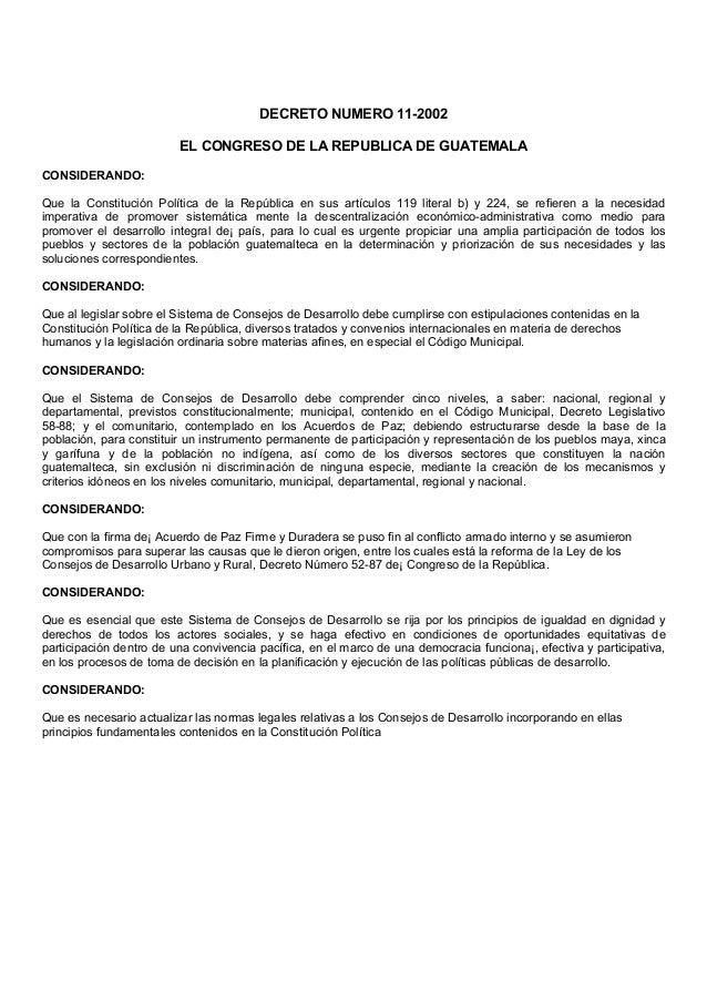 DECRETO NUMERO 11-2002                         EL CONGRESO DE LA REPUBLICA DE GUATEMALACONSIDERANDO:Que la Constitución Po...