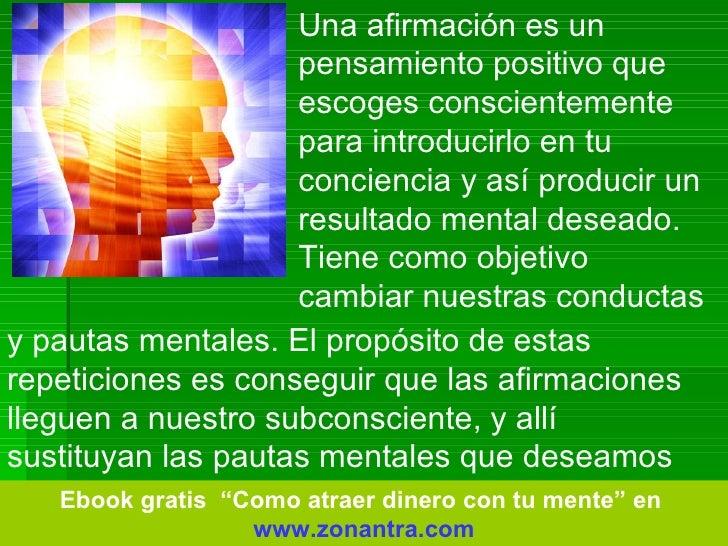 Una afirmación es un pensamiento positivo que escoges conscientemente para introducirlo en tu conciencia y así producir un...