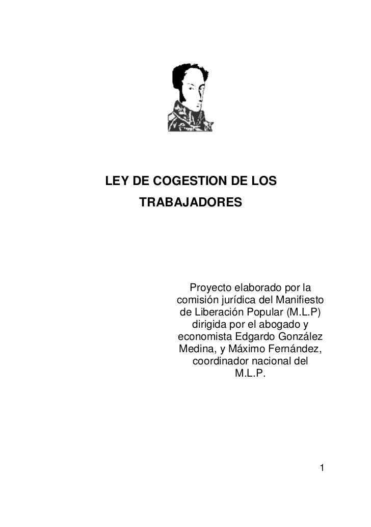 LEY DE COGESTION DE LOS    TRABAJADORES            Proyecto elaborado por la         comisión jurídica del Manifiesto     ...