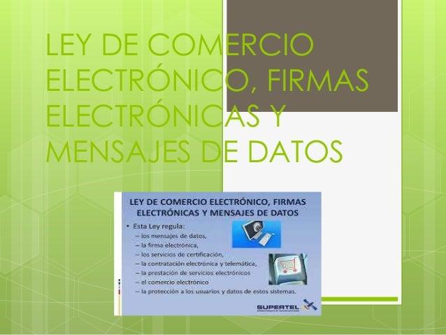 LEY DE COMERCIO ELECTRÓNICO, FIRMAS ELECTRÓNICAS Y MENSAJES DE DATOS