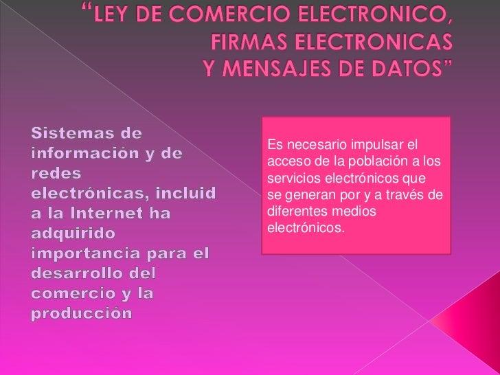 Es necesario impulsar elacceso de la población a losservicios electrónicos quese generan por y a través dediferentes medio...