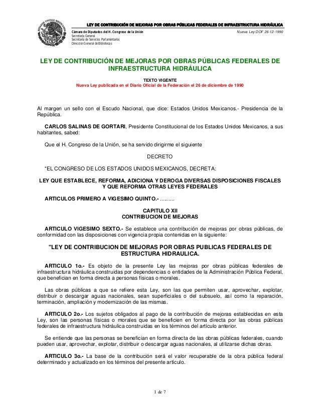 LEY DE CONTRIBUCIÓN DE MEJORAS POR OBRAS PÚBLICAS FEDERALES DE INFRAESTRUCTURA HIDRÁULICA              Cámara de Diputados...