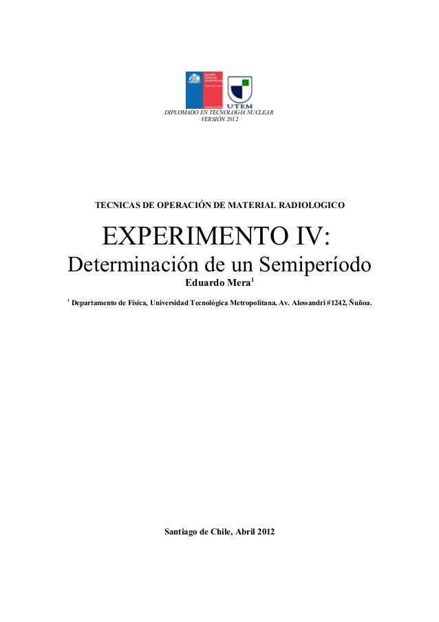 DIPLOMADO EN TECNOLOGIA NUCLEAR VERSIÓN 2012 TECNICAS DE OPERACIÓN DE MATERIAL RADIOLOGICO EXPERIMENTO IV: Determinación d...