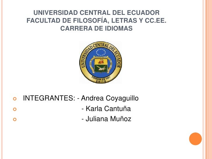 UNIVERSIDAD CENTRAL DEL ECUADOR    FACULTAD DE FILOSOFÍA, LETRAS Y CC.EE.             CARRERA DE IDIOMAS   INTEGRANTES: -...