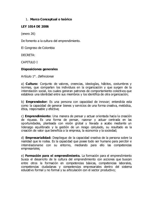 1. Marco Conceptual o teórico LEY 1014 DE 2006 (enero 26) De fomento a la cultura del emprendimiento. El Congreso de Colom...