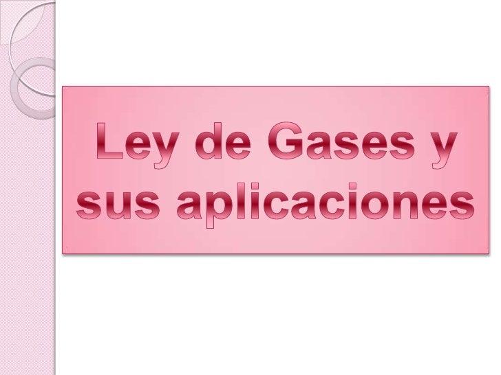 Ley de Gases y sus aplicaciones<br />