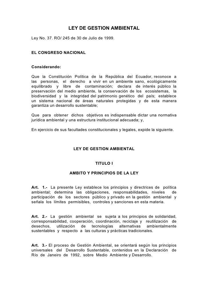 LEY DE GESTION AMBIENTALLey No. 37. RO/ 245 de 30 de Julio de 1999.EL CONGRESO NACIONALConsiderando:Que la Constitución Po...