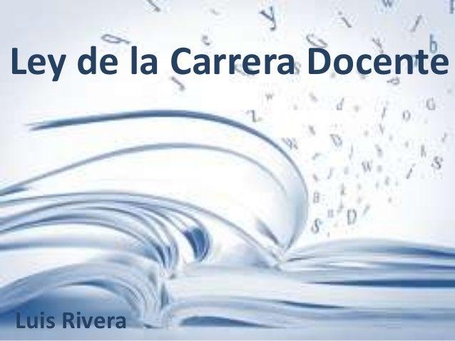 Ley de la Carrera DocenteLuis Rivera