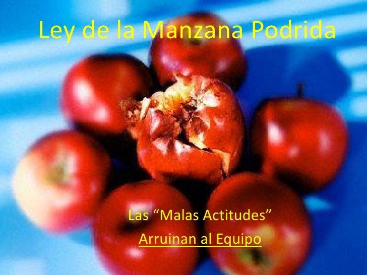 """Ley de la Manzana Podrida            Las """"Malas Actitudes""""          Arruinan al Equipo"""
