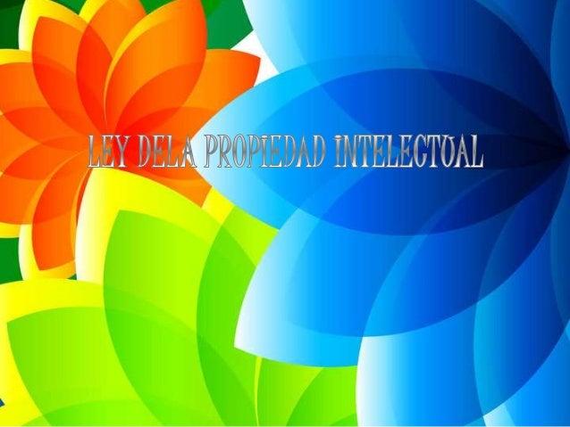 LEY DE LA PROPIEDAD INTELECTUAL La propiedad intelectual, según la definición de la Organización Mundial de la Propiedad I...