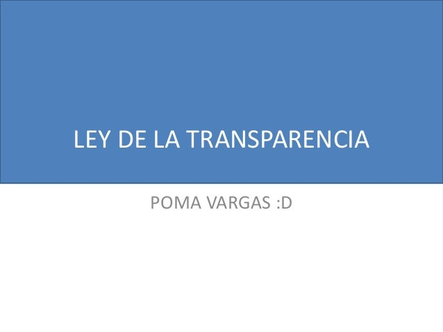 LEY DE LA TRANSPARENCIA POMA VARGAS :D