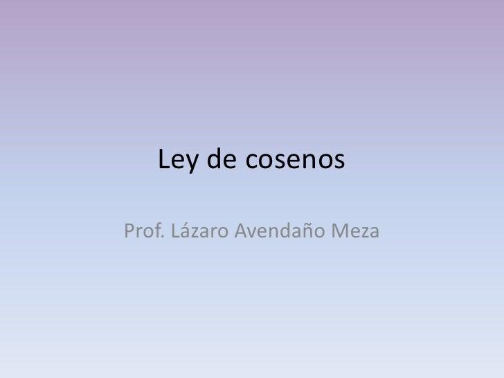 Ley de cosenos<br />Prof. Lázaro Avendaño Meza<br />