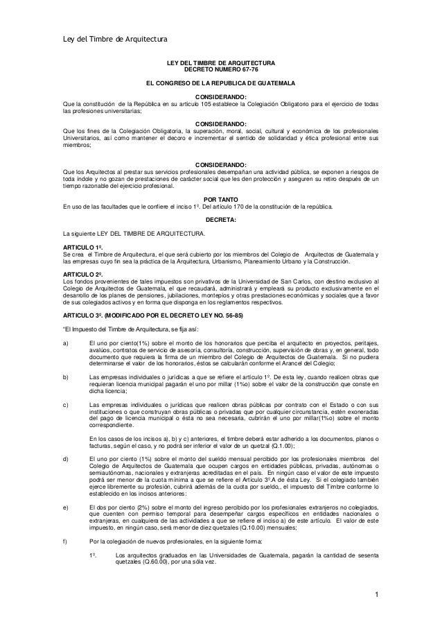 Ley del Timbre de Arquitectura LEY DEL TIMBRE DE ARQUITECTURA DECRETO NUMERO 67-76 EL CONGRESO DE LA REPUBLICA DE GUATEMAL...