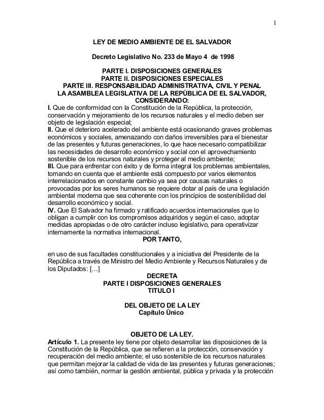 LEY DE MEDIO AMBIENTE DE EL SALVADOR Decreto Legislativo No. 233 de Mayo 4 de 1998 PARTE I. DISPOSICIONES GENERALES PARTE ...