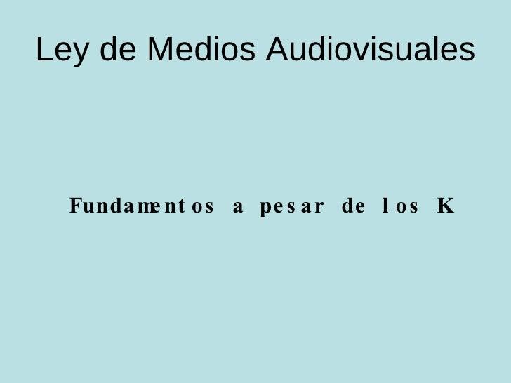 Ley de Medios Audiovisuales Fundamentos a pesar de los K