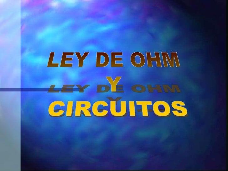 LEY DE OHM <br />Y <br />CIRCUITOS<br />