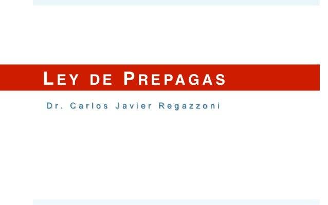 L E Y D E P R E PA G A S !Dr. Carlos Javier Regazzoni