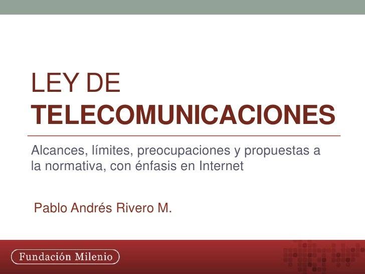 Ley de Telecomunicaciones<br />Alcances, límites, preocupaciones y propuestas a la normativa, con énfasis en Internet<br /...