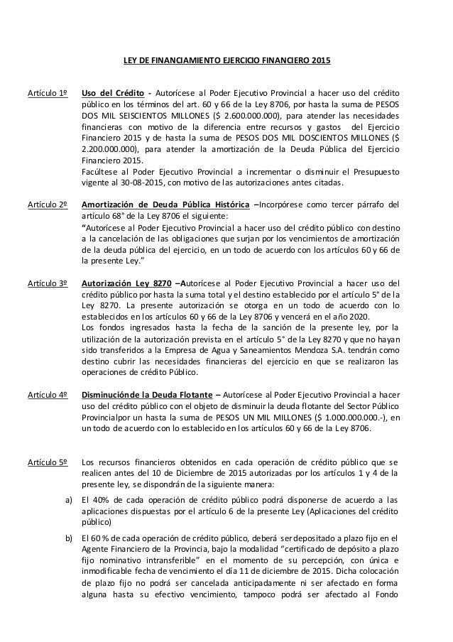 LEY DE FINANCIAMIENTO EJERCICIO FINANCIERO 2015 Artículo 1º Uso del Crédito - Autorícese al Poder Ejecutivo Provincial a h...