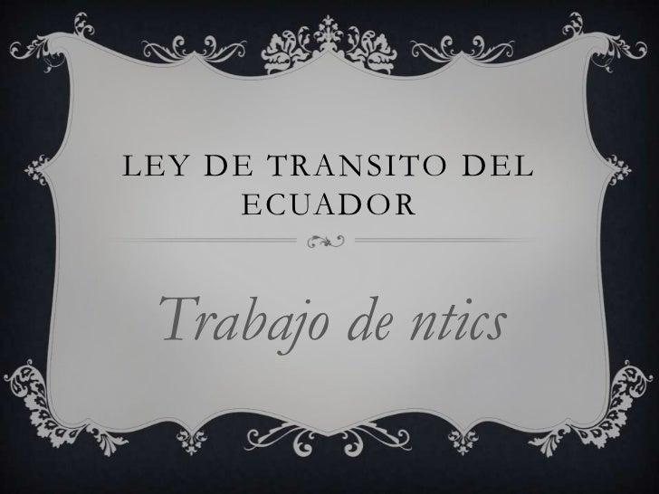 LEY DE TRANSITO DEL     ECUADOR Trabajo de ntics