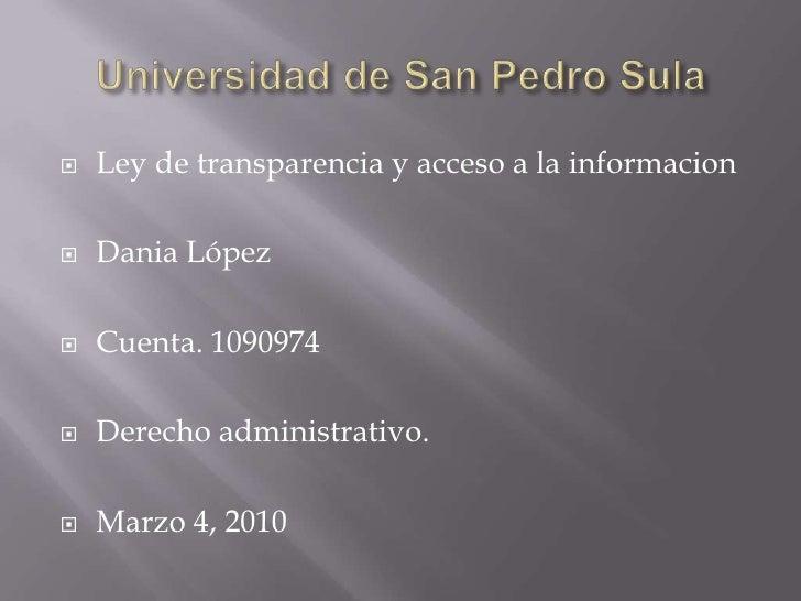 Universidad de San Pedro Sula<br />Ley de transparencia y acceso a la informacion<br />Dania López<br />Cuenta. 1090974<br...