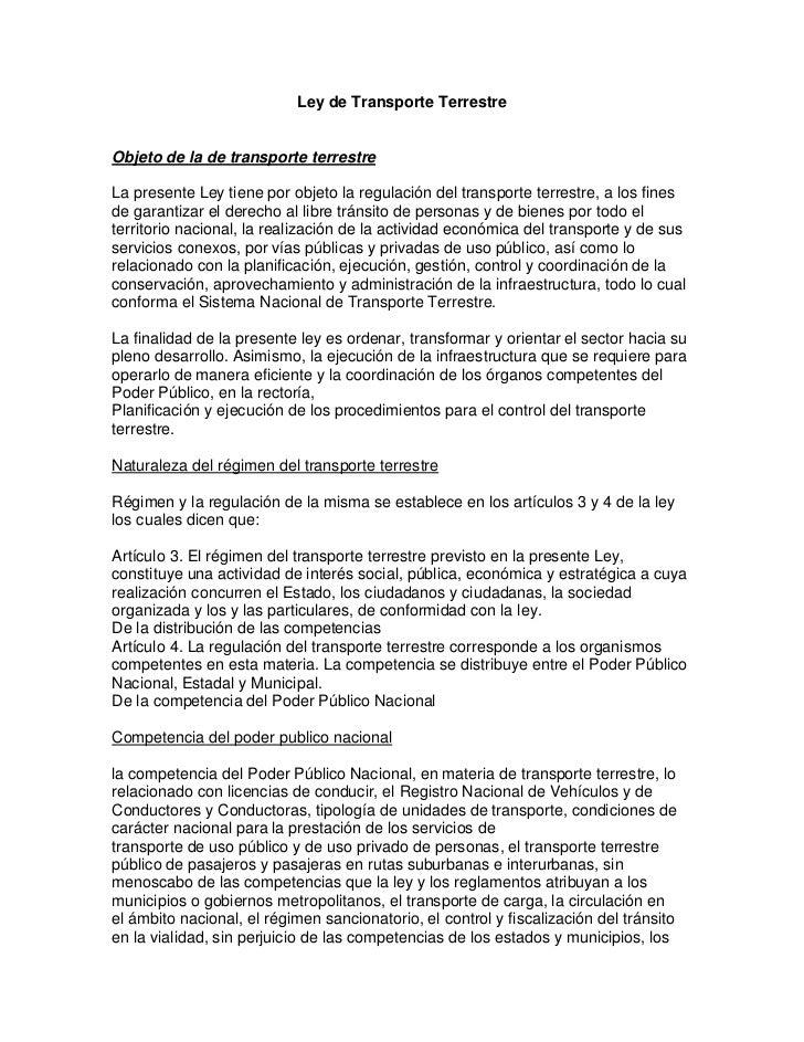 Ley de Transporte TerrestreObjeto de la de transporte terrestreLa presente Ley tiene por objeto la regulación del transpor...