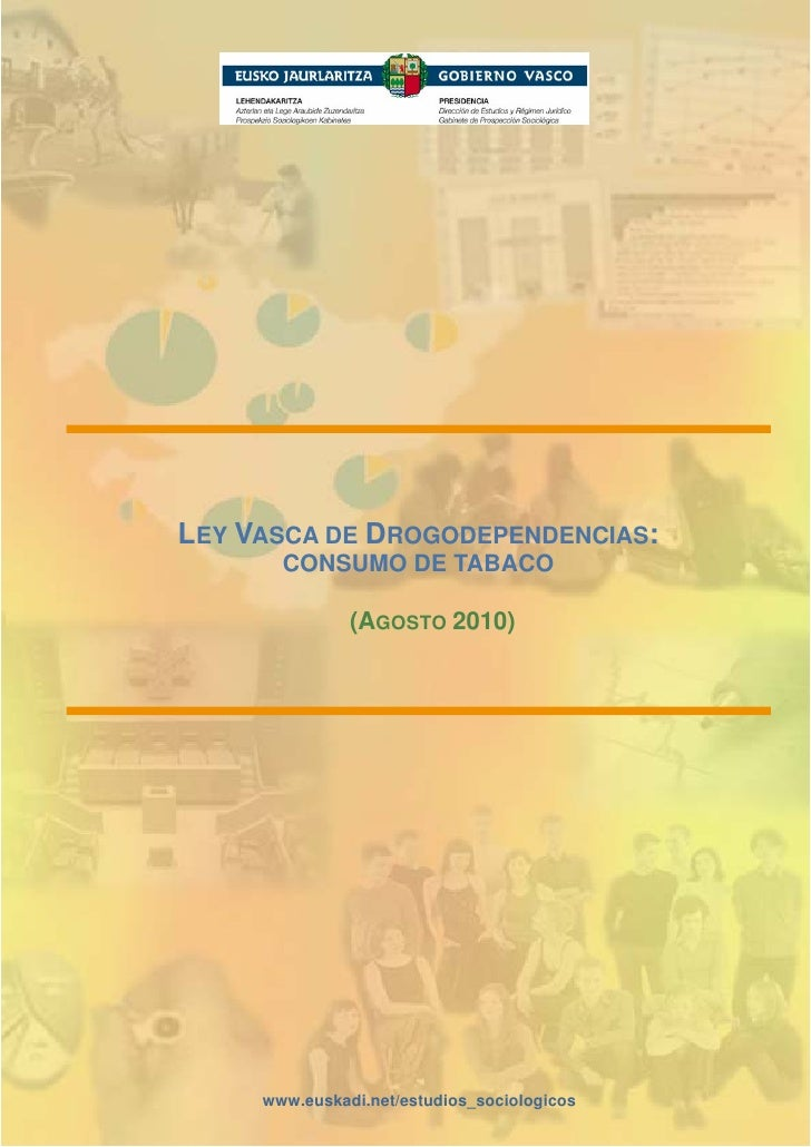 LEY VASCA DE DROGODEPENDENCIAS:        CONSUMO DE TABACO                 (AGOSTO 2010)          www.euskadi.net/estudios_s...