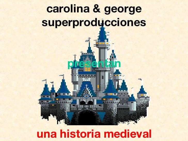 carolina & george superproducciones presentan una historia medieval